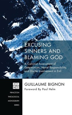 Excusing Sinners and Blaming God  -     By: Guillaume Bignon