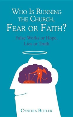 Who Is Running the Church, Fear or Faith?: False Works or Hope, Lies or Truth  -     By: Cynthia Butler