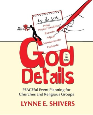 God Is in the Details: Peaceful Event Planning for Churches and Religious Groups  -     By: Lynne E. Shivers