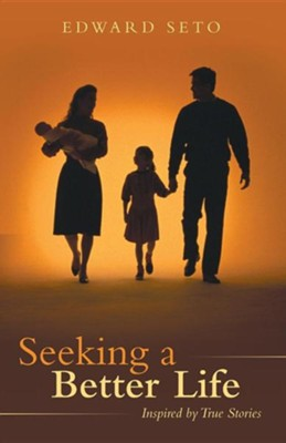 Seeking a Better Life: Inspired by True Stories  -     By: Edward Seto