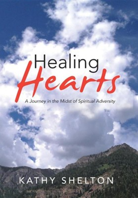 Healing Hearts: A Journey in the Midst of Spiritual Adversity  -     By: Kathy Shelton