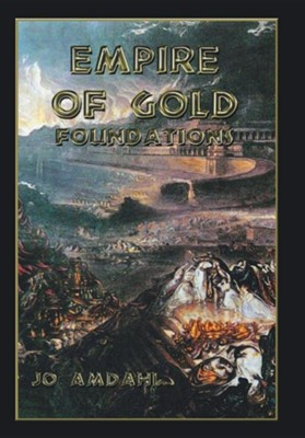 Empire of Gold: Foundations  -     By: Jo Amdahl