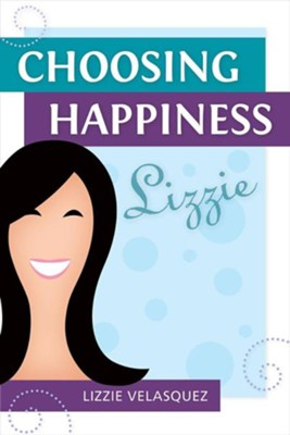 Choosing Happiness  -     By: Lizzie Velasquez