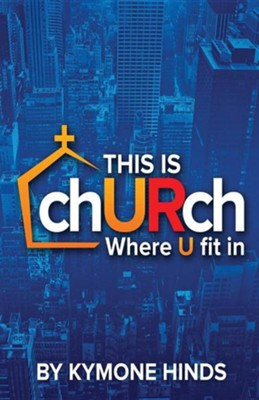 This Is Church: Where You Fit in  -     By: Kymone Hinds