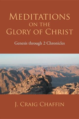 Meditations on the Glory of Christ: Genesis Through 2 Chronicles  -     By: J. Craig Chaffin