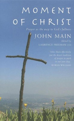 Moment of Christ: Prayer as the Way to Gods Fullness  -     By: John Main