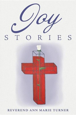 Joy Stories: Volume One  -     By: Reverend Ann Marie Turner