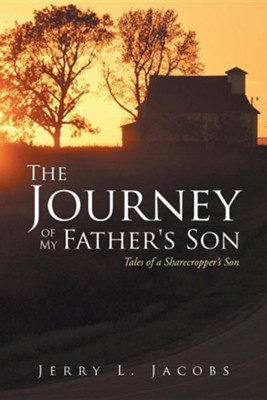 The Journey of My Father's Son: Tales of a Sharecropper's Son  -     By: Jerry L. Jacobs