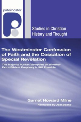The Westminster Confession of Faith and the Cessation of Special Revelation  -     By: Garnet Howard Milne