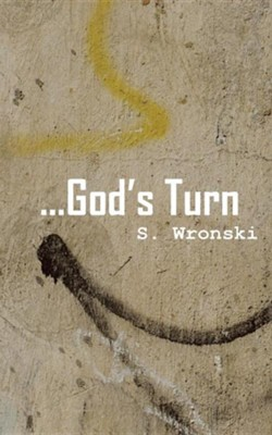 ...God's Turn  -     By: S. Wronski