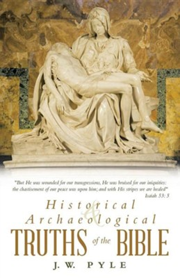 Historical and Archaeological Truths of the Bible  -     By: J.W. Pyle