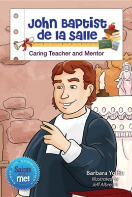 John Baptist de la Salle: Caring Teacher and Mentor  -     By: Barbara Yoffie, Jeff Albrecht