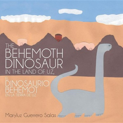 The Behemoth Dinosaur in the Land of Uz, El Dinosaurio Behemot En La Tierra de Uz  -     By: Maryluz Guerrero Salas