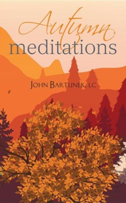 Autumn Meditations  -     By: Father John Bartunek LC