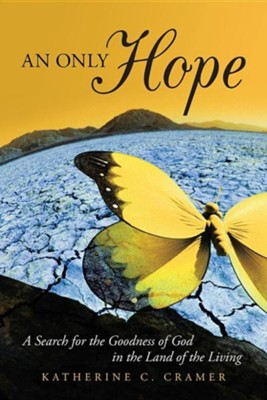 An Only Hope: A Search for the Goodness of God in the Land of the Living  -     By: Katherine C. Cramer