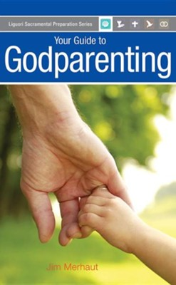 Your Guide to Godparenting  -     By: Jim Merhaut