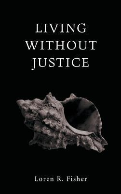 Living Without Justice  -     By: Loren R. Fisher