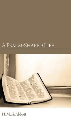 A Psalm-Shaped Life  -     By: H. Mark Abbott
