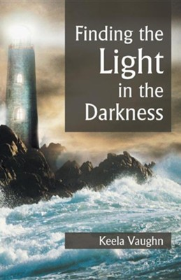 Finding the Light in the Darkness  -     By: Keela Vaughn