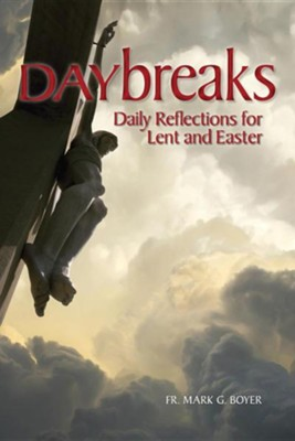 Daybreaks: Daily Reflections for Lent and Easter  -     By: Father Mark Boyer