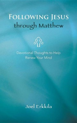 Following Jesus Through Matthew: Devotional Thoughts to Help Renew Your Mind  -     By: Joel Erkkila