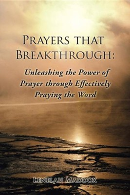 Prayers That Breakthrough: Unleashing the Power of Prayer Through Effectively Praying the Word  -     By: Lenelah Maddox