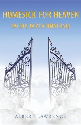 Homesick for Heaven: Facing Death Unafraid  -     By: Albert Lawrence