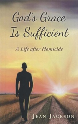 God's Grace Is Sufficient: A Life After Homicide  -     By: Jean Jackson