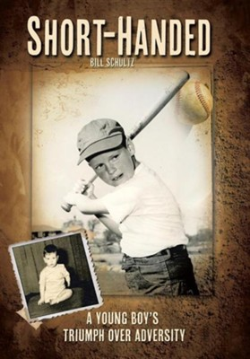 Short-Handed: A Young Boy's Triumph Over Adversity  -     By: Bill Schultz