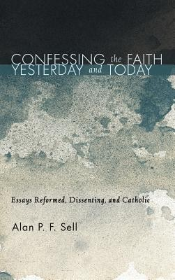 Confessing the Faith Yesterday and Today  -     By: Alan P.F. Sell