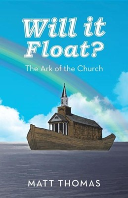 Will It Float?: The Ark of the Church  -     By: Matt Thomas