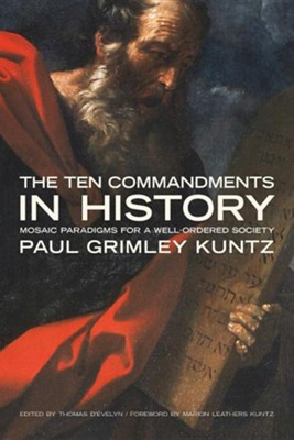 The Ten Commandments in History: Mosaic Paradigms for a Well-Ordered Society  -     By: Paul Grimley Kuntz
