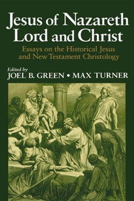 Jesus of Nazareth Lord and Christ: Essays on the Historical Jesus and New Testament Christology  -     Edited By: Joel B. Green, Max Turner     By: Joel B. Green(ED.) & Max Turner(ED.)