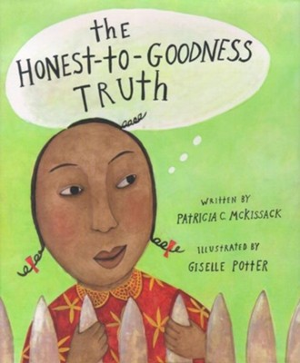 The Honest-To-Goodness Truth  -     By: Patricia C. McKissack     Illustrated By: Giselle Potter