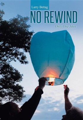 No Rewind: Only One Shot  -     By: Larry Bettag