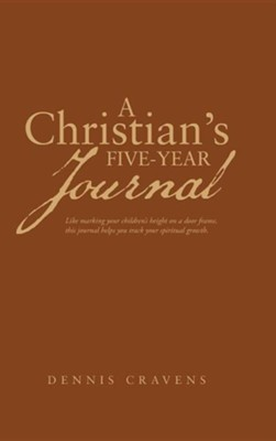 A Christian's Five-Year Journal  -     By: Dennis Cravens