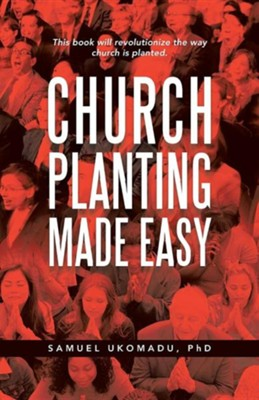 Church Planting Made Easy  -     By: Samuel Ukomadu Ph.D.