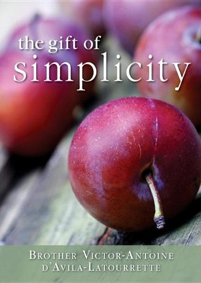 Gift of Simplicity: Heart, Mind, Body, Soul  -     By: Brother Victor-Antoine D'Avila-Latourette