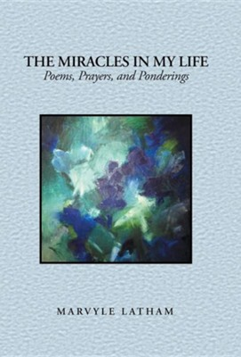 The Miracles in My Life: Poems, Prayers, and Ponderings  -     By: Marvyle Latham