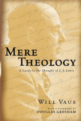 Mere Theology: A Guide to the Thought of C.S. Lewis   -     By: Will Vaus