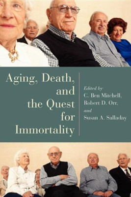 Aging, Death, and the Quest for Immortality  -     Edited By: Robert Orr     By: Ben Mitchell