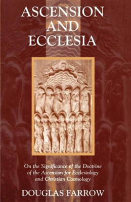 Ascension and Ecclesia: On the Significance of the Doctrine of the Ascension for Ecclesiology and Christian Cosmology  -     By: Douglas B. Farrow