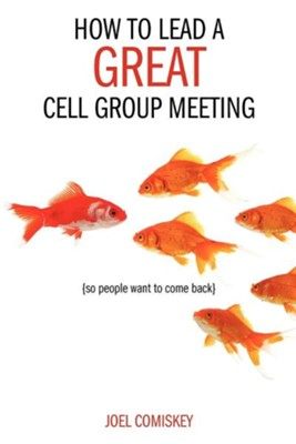 How to Lead a Great Cell Group Meeting...: ...So People Want to Come Back  -     By: Joel Comiskey