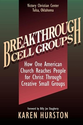 Breakthrough Cell Groups: How One American Church Reaches People for Christ Through Creative Small Groups  -     By: Karen Hurston