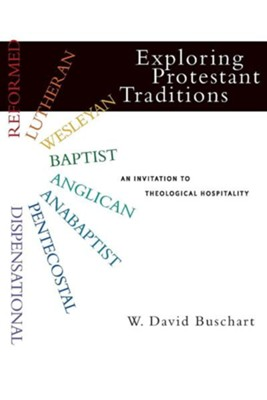 Exploring Protestant Traditions: An Invitation to Theological Hospitality  -     By: W. David Buschart