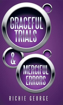 Graceful Trials and Merciful Errors  -     By: Richie George