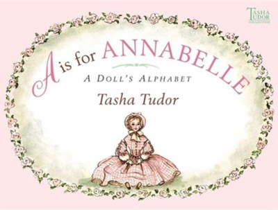 A is for Annabelle: A Doll's Alphabet  -     By: Tasha Tudor     Illustrated By: Tasha Tudor
