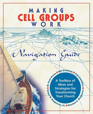 Making Cell Groups Work Navigation Guide: A Toolbox of Ideas and Strategies for Transforming Your Church  -     By: M. Scott Boren, Ralph W. Neighbour Jr., William A. Beckham