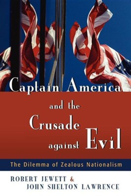 Captain America and the Crusade against Evil: The Dilemma of Zealous Nationalism  -     By: Robert Jewett, John Shelton Lawrence