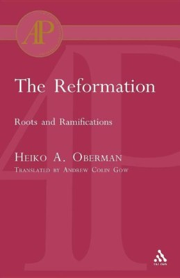 The Reformation: Roots and Ramifications   -     By: Heiko Oberman